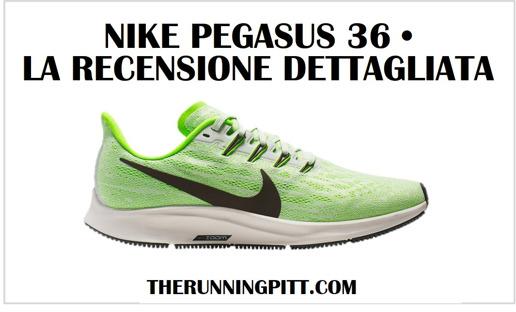 Nike Zoom Pegasus 36, la recensione dettagliata The